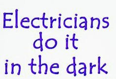 Electricians Do It In The Dark #Electrician #quote