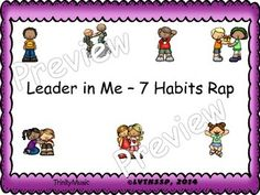 "Teaching the seven habits for the Leader in Me program can be tough for some students to understand. But with the kid-friendly language (yet not too watered down for the older students) in this ""rap"" your class will totally understand what each habit means.   This is a version that can be used at any public school version."