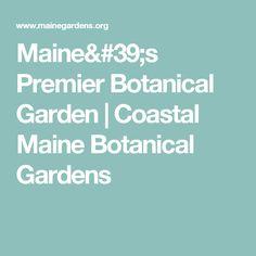 Maine's Premier Botanical Garden | Coastal Maine Botanical Gardens