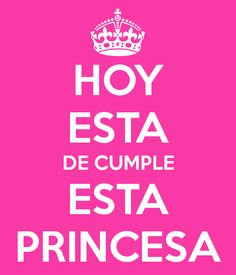 HOY ESTA DE CUMPLE ESTA PRINCESA - KEEP CALM AND CARRY ON Image ...