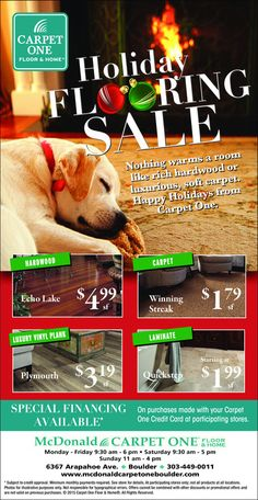 McDonald Carpet One - Holiday Flooring Sale  Nothing warms a room like rich hardwood or luxurious, soft carpet and it's McDonald Carpet One's Holiday Flooring Sale.   Visit them now 6367 Arapahoe Rd, Boulder, CO 80303 (720) 432-2916  Hours Weekdays – 9:30 am – 6 pm Saturday – 9:30 am – 5 pm Sunday – 11 am – 4 pm