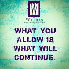 What you allow is what will continue. #WithinBoutique #Inspiration #Quotes #LifeQuote