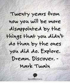 Mark Twain. Why I go to every track, every race, every beach, every trip, every event I possibly can.