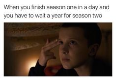 Stranger things. Why didn't I pace myself? Can't I get more than 8 episodes?! C'mon, man!