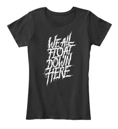 We All Float Down Here T Shirts Black T-Shirt Front Pennywise The Dancing Clown, Just For You, Tees, Mens Tops, T Shirt, Black, Women, Fashion, Supreme T Shirt