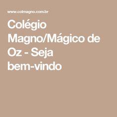 Colégio Magno/Mágico de Oz - Seja bem-vindo