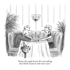 """""""Susan, this might be just the wine talking, but I think I want to order more wine."""" The New Yorker #cartoon"""
