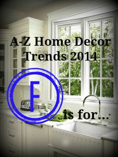 Welcome Back to the A-Z Home Decor Trend Guide 2014. I'm revealing more of the hottest home decor trends currently heating up the market, design blogs, and the internet. Today's home decor trend starts with the letter F for…Farmhouse Sink!