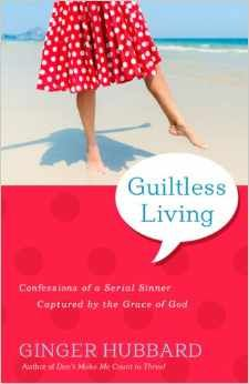 Guiltless Living: Confessions of a Serial Sinner Captured by the Grace of God by [Hubbard, Ginger]