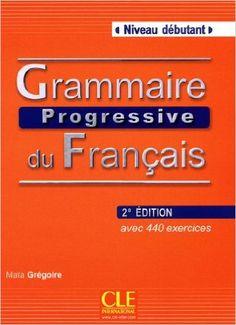 Grégoire, Maïa. GRAMMAIRE PROGRESSIVE DU FRANÇAIS : Niveau Débutant. CLE international, 2010.