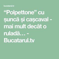 """""""Polpettone"""" cu șuncă și cașcaval - mai mult decât o ruladă… - Bucatarul.tv"""