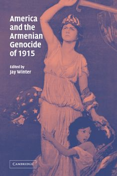America and the Armenian Genocide of 1915      Edited by: Jay Winter, Yale University, Connecticut