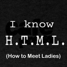 I Know Html T-Shirt < Programming T-Shirts < Computer   Science Geek Tees - Graphic Tees & gifts of Programming