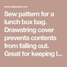 Sew pattern for a lunch box bag. Drawstring cover prevents contents from falling out. Great for keeping lunch box or carrying on-the-go small craft project. – Page 2 of 2