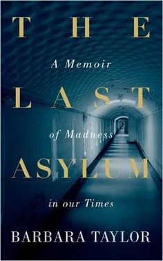 The Last Asylum: A Memoir of Madness in our Times: Amazon.co.uk: Barbara Taylor…