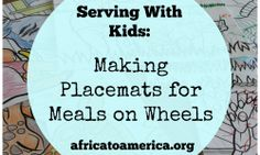 Serving With Kids: Making Placemats for Meals on Wheels from Africa to America Service Projects For Kids, Service Ideas, Brownie Scouts, Educational Activities For Kids, Service Learning, Camp Fire, Kids Board, Family Night, Random Acts