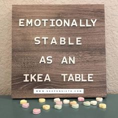 EMOTIONALLY STABLE AS AN IKEA TABLE #shoponsixth #agnesanddora #humor #funnyquotes #motivation #inspiration