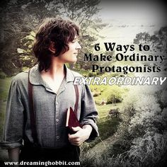 6 Ways To Make Ordinary Protagonists Extraordinary