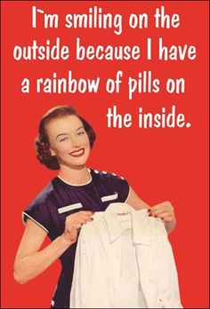 I'm smiling on the outside because I have a rainbow of pills on the inside.