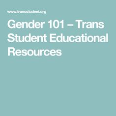 Gender 101 – Trans Student Educational Resources