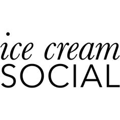 Ice Cream Social text ❤ liked on Polyvore featuring words, text, print, quotes, phrase and saying
