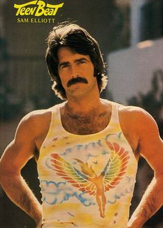Who knew? If I had seen him in the seventys I would not have been pining away for Bobby Sherman, Davy Jones or Mark Spitz. teen beat  sam elliott.
