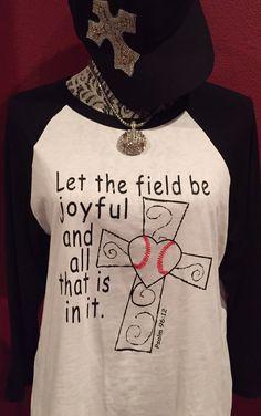 Baseball Alley Designs - Psalm 96:12 Let The Field Be Joyful Baseball Shirt, $26.00 (http://baseballalley.net/psalm-96-12-let-the-field-be-joyful-baseball-shirt/)