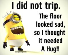 I did not trip funny quotes quote jokes lol funny quote funny quotes humor minions