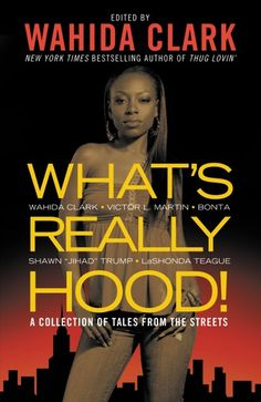 """""""What's Really Hood!"""" compiled by Wahida Clark. A perfect jumping-off point for new readers of urban fiction, """"What's Really Hood!"""" is a collection of short stories about people striving to succeed when the odds are stacked against them. Book Club Books, Book Lists, Good Books, Books To Read, Urban Fiction Books, African American Books, African Literature, I Love Reading, Reading Books"""