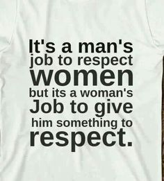 """It's a man's job to respect women but it's the women's job to give him something to respect."" Though, we all still need to respect each other no matter what. - love this quote on modesty Quotes To Live By, Me Quotes, Pissed Quotes, Shirt Quotes, Boss Quotes, Random Quotes, Friend Quotes, Happy Quotes, Respect Quotes"