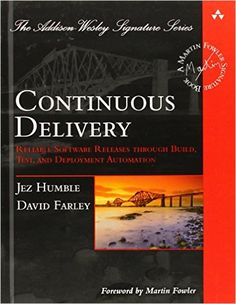 Continuous Delivery: Reliable Software Releases through Build, Test, and Deployment Automation (Addison-Wesley Signature Series (Fowler)): Jez Humble, David Farley: 9780321601919: Amazon.com: Books