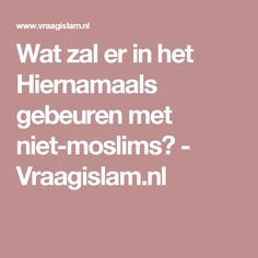 Wat zal er in het Hiernamaals gebeuren met niet-moslims? - Vraagislam.nl