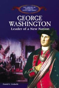 A biography and life work of george washington 1st president of the united states of america