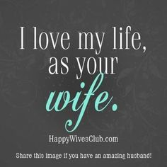 Quotes About Love  I Love My Life  Happy Wives Club