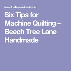 Six Tips for Machine Quilting – Beech Tree Lane Handmade