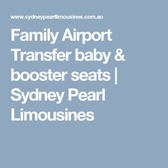 Family Airport Transfer baby & booster seats | Sydney Pearl Limousines Baby Booster Seat, Booster Seats, Luxury Sedans, Town Car Service, Success Factors, Transportation Services, Limo, Sydney, Pearl