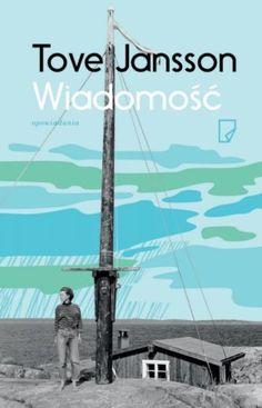 """Tove Jansson, """"Wiadomość"""", przeł. Teresa Chłapowska, Justyna Czechowska, Marginesy, Warszawa 2015. 315 stron Tove Jansson, Wind Turbine, Love Her, Books To Read, Thoughts, Reading, Movie Posters, Pdf, Food"""