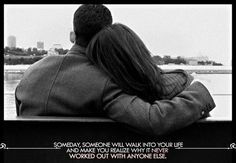Someday, Someone will walk into your life...