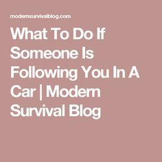 What To Do If Someone Is Following You In A Car | Modern Survival Blog