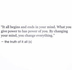 By changing your mind, you change everything.