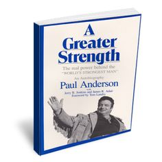 """A Greater Strength: The Real Power Behind the """"World's Strongest Man"""", by Paul Anderson and Jerry B. Jenkins."""