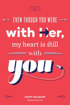 Even Though You Were with Her, My Heart is Still with You  #InspiringAction #BipartisanCards