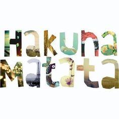 hakuna matata...no worries