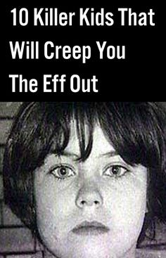 10 Killer Kids That Will Creep You The Eff Out