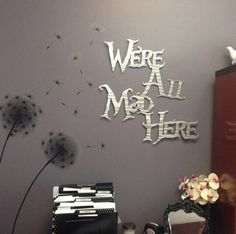 Were All Mad Here Metal Wall Art - Alice in Wonderland  Were all mad here the memorable quote from The Cheshire Cat in Alice in Wonderland.  This