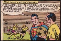 Superman in England, trying out soccer. Fun fact: the term soccer began as slang in British colleges but became the name for association football in countries like the United States, Canada, Ireland, Australia, and New Zealand, which have their own football codes.