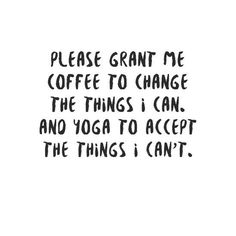Please grant me coffee to change the things i can. and yoga to accept the things i can't. Yoga for health, yoga for beginners, yoga poses, yoga quotes, yoga inspiration Alo Yoga, Yoga Bewegungen, Yoga Art, Vinyasa Yoga, Great Quotes, Quotes To Live By, Me Quotes, Inspirational Quotes, Eminem Quotes