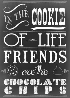 Free Chalkboard Printable celebrating National Chocolate Chip Cookie Day ...In the cookie of life...friends are the chocolate chips! Gift tags are included...all yours ready to be printed!