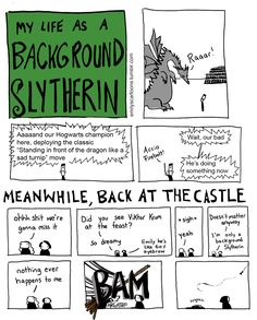 Post with 812 votes and 9680 views. Tagged with Funny; Shared by therogueduchess. My Life As A Background Slytherin dump Harry Potter Comics, Harry Potter Jokes, Harry Potter Fandom, Background Slytherin, 4 Panel Life, No Muggles, Slytherin Pride, Ravenclaw, Slytherin House