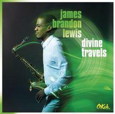Divine Travels by James Brandon Lewis [New Music, Feb. 2014]   Music MFA '10
